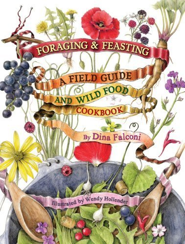 Download Foraging & Feasting: A Field Guide and Wild Food Cookbook B01FIX7VQ4