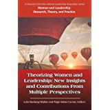 Theorizing Women & Leadership: New Insights & Contributions from Multiple Perspectives (Women and Leadership)