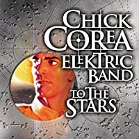To The Stars by Chick Corea Elektric Band (2004-08-24)