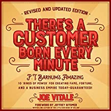 "There's a Customer Born Every Minute: P.T. Barnum's Amazing 10 ""Rings of Power"" for Creating Fame, Fortune, and a Business Empire Today - Guaranteed!"