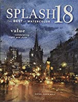 Splash 18: Value - Celebrating Light and Dark (Splash: The Best of Watercolor)