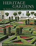 Heritage Gardens: The World's Great Gardens Saved by Restoration