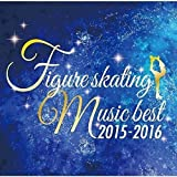 Figure Skating Music Best 2015-2016 by VARIOUS ARTISTS (2015-12-02)