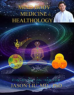 Mind-Body Medicine & Healthology: Body-Mind-Spirit Science & Practice by [Liu, Jason]