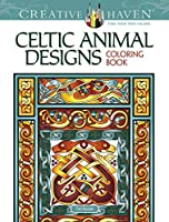 Creative Haven Celtic Animal Designs Coloring Book (Creative Haven Coloring Books)