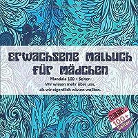 Erwachsene Malbuch fuer Maedchen Mandala 100 + Seiten - Wir wissen mehr ueber uns, als wir eigentlich wissen wollten.