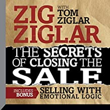 The Secrets of Closing the Sale: Included Bonus: Selling with Emotional Logic