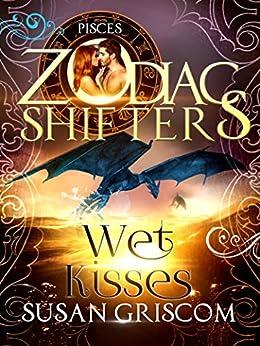 Wet Kisses: A Zodiac Shifters Paranormal Romance: Pisces (The Sectorium Book 5) by [Griscom, Susan, Shifters, Zodiac]