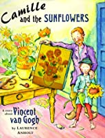 Camille and the Sunflowers: A Story About Vincent Van Gogh (Anholt's Artists)