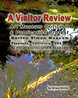 A Visitor Review Art Museum Criticism & Publication Protest Norton Simon Museum: Pasadena, California, USA by Way of Photography & Commentary
