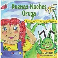 Buenas Noches Oruga: Una historia para la relajación que ayuda a los niños a controlar la ira y el estrés para que se queden dormidos sosegadamente (Sueños del Índigo) (Spanish Edition)