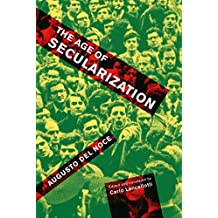 The Age of Secularization (McGill-Queen's Studies in the History of Ideas Book 73)