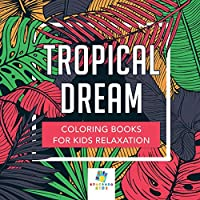 Tropical Dream Coloring Books for Kids Relaxation