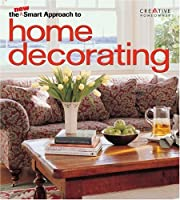 The New Smart Approach to Home Decorating (New Smart Approach Series)