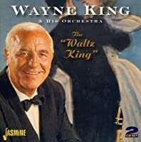 The Waltz King by Wayne King & His Orchestra (2007-11-27)