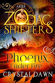 Phoenix Under Fire: A Zodiac Shifters Paranormal Romance: Aries (Supernatural Wars Book 1) by [Dawn, Crystal, Shifters, Zodiac]
