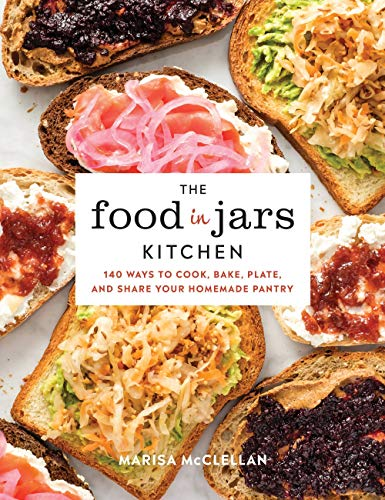 The Food in Jars Kitchen: 140 Ways to Cook, Bake, Plate, and Share Your Homemade Pantry (English Edition)