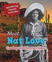 Meet Nat Love: Cowboy and Former Slave (Introducing Famous Americans)