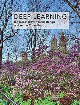 Deep Learning (Adaptive Computation and Machine Learning series) by [Goodfellow, Ian, Bengio, Yoshua, Courville, Aaron]