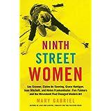 Ninth Street Women: Lee Krasner, Elaine de Kooning, Grace Hartigan, Joan Mitchell, and Helen Frankenthaler: Five Painters and