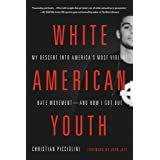 White American Youth: My Descent into America's Most Violent Hate Movement - and How I Got Out