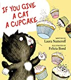If You Give a Cat a Cupcake (If You Give...)