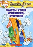 Watch Your Whiskers, Stilton! (Geronimo Stilton)