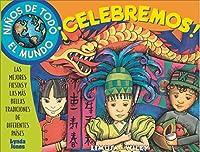 Ninos De Todo El Mundo Celebremos! / Kids around the world celebrate!: Las mejores fiestas y las mas bellas tradiciones de diferentes paises / The Best Feasts and Festivals from Many Lands (Ninos de Todo el Mundo / Children Around the World)
