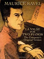 Ravel: La Valse For Two Pianos: The Composer's Original Version