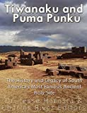 PUMA Tiwanaku and Puma Punku: The History and Legacy of South America's Most Famous Ancient Holy Site (English Edition)