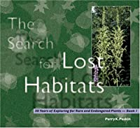 The Search for Lost Habitats: 30 Years of Exploring for Rare And Endangered Plants