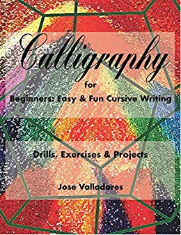Calligraphy for Beginners: Easy & Fun Cursive Writing: Drills, Exercises & Projects (Volume Book 1) by [Valladares, Jose]