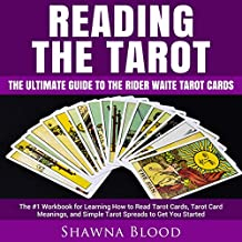 Reading the Tarot: The Ultimate Guide to the Rider Waite Tarot Cards: The #1 Workbook for Learning How to Read Tarot Cards, Tarot Card Meanings, and Simple Tarot Spreads to Get You Started