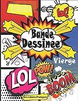 Bande Dessinée Vierge: Livre pour dessiner BD avec 96 planches de BD vierges pour Adultes, Ados & Enfants ; Livre bd vide pour créer une BD case à case - Crée ta propre bande dessinée (Livre de dessin BD vierge)