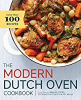 The Modern Dutch Oven Cookbook: Fresh Ideas for Braises, Stews, Pot Roasts & Other One-pot Meals
