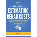 Book on Estimating Rehab Costs: The Investor's Guide to Defining Your Renovation Plan, Building Your Budget, and Knowing Exac