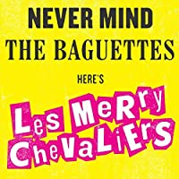 Never Mind the Baguettes, Here's Les Merry Chevaliers