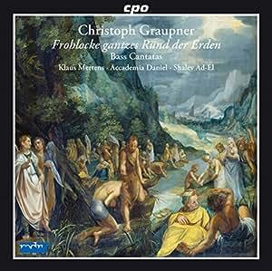 クリストフ・グラウプナー:バスのためのカンタータ集(Christoph Graupner:Frohlocke gantzes Rund der Erden)