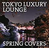 TOKYO LUXURY LOUNGE SPRING COVERS 画像
