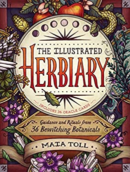 The Illustrated Herbiary: Guidance and Rituals from 36 Bewitching Botanicals by [Toll, Maia]