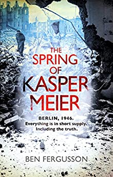 The Spring of Kasper Meier: 'Beguiling, unsettling, and wonderfully atmospheric' (Sarah Waters) by [Fergusson, Ben]