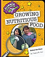 Growing Nutritious Food (Science Explorer: Follow the Clues)
