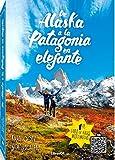 パタゴニア De Alaska a la Patagonia en elefante: Un viaje real desde Alaska hasta la Patagonia (Viajes y Aventuras nº 1) (Spanish Edition)