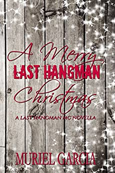A Merry Last Hangman Christmas (Last Hangman MC Book 4) by [Garcia, Muriel]