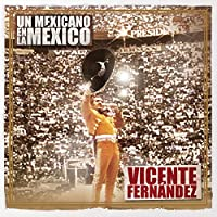 Un Mexicano En La Mexico-Vicente Fernandez
