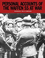 Personal Accounts of the Waffen-ss at War