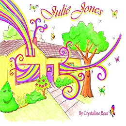 Julie Jones: One ordinary world, One extra-ordinary girl (a book about Hope) by [Rose, Crystaline]