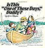 """Is This """"One of Those Days,"""" Daddy?: A For Better or For Worse Collection"""