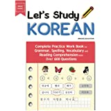Let's Study Korean: Complete Practice Work Book for Grammar, Spelling, Vocabulary and Reading Comprehension With Over 600 Que
