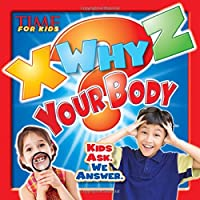 X-WHY-Z Your Body (A TIME for Kids Book): Kids Ask. We Answer (TIME For Kids X-WHY-Z)
